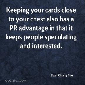 Keeping your cards close to your chest also has a PR advantage in that it keeps people speculating and interested.