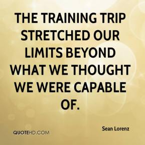 Sean Lorenz  - The training trip stretched our limits beyond what we thought we were capable of.