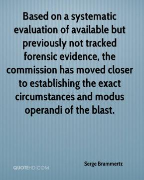 Serge Brammertz  - Based on a systematic evaluation of available but previously not tracked forensic evidence, the commission has moved closer to establishing the exact circumstances and modus operandi of the blast.