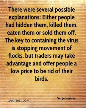 Serge Verniau  - There were several possible explanations: Either people had hidden them, killed them, eaten them or sold them off. The key to containing the virus is stopping movement of flocks, but traders may take advantage and offer people a low price to be rid of their birds.