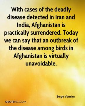 Serge Verniau  - With cases of the deadly disease detected in Iran and India, Afghanistan is practically surrendered. Today we can say that an outbreak of the disease among birds in Afghanistan is virtually unavoidable.