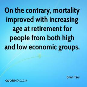 Shan Tsai  - On the contrary, mortality improved with increasing age at retirement for people from both high and low economic groups.
