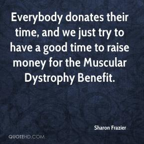 Sharon Frazier  - Everybody donates their time, and we just try to have a good time to raise money for the Muscular Dystrophy Benefit.