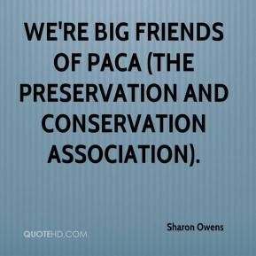 Sharon Owens  - We're big friends of PACA (the Preservation and Conservation Association).