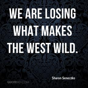 Sharon Seneczko  - We are losing what makes the West wild.