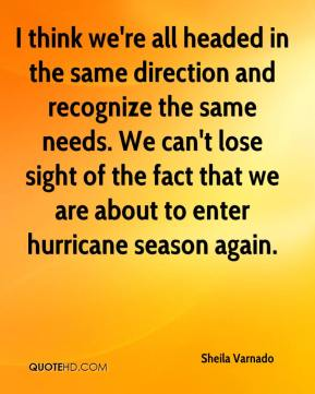 Sheila Varnado  - I think we're all headed in the same direction and recognize the same needs. We can't lose sight of the fact that we are about to enter hurricane season again.