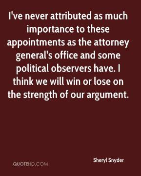 Sheryl Snyder  - I've never attributed as much importance to these appointments as the attorney general's office and some political observers have. I think we will win or lose on the strength of our argument.