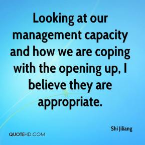 Shi Jiliang  - Looking at our management capacity and how we are coping with the opening up, I believe they are appropriate.