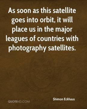 Shimon Eckhaus  - As soon as this satellite goes into orbit, it will place us in the major leagues of countries with photography satellites.