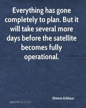 Shimon Eckhaus  - Everything has gone completely to plan. But it will take several more days before the satellite becomes fully operational.