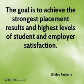 Shirley Rasberry  - The goal is to achieve the strongest placement results and highest levels of student and employer satisfaction.