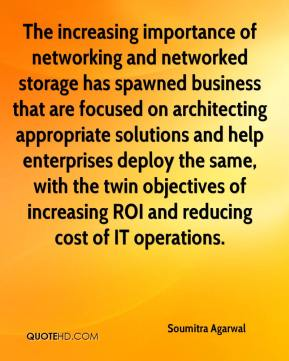 Soumitra Agarwal  - The increasing importance of networking and networked storage has spawned business that are focused on architecting appropriate solutions and help enterprises deploy the same, with the twin objectives of increasing ROI and reducing cost of IT operations.