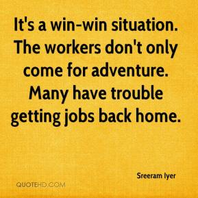 It's a win-win situation. The workers don't only come for adventure. Many have trouble getting jobs back home.