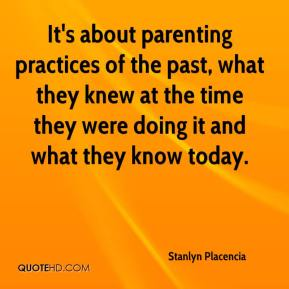 Stanlyn Placencia  - It's about parenting practices of the past, what they knew at the time they were doing it and what they know today.