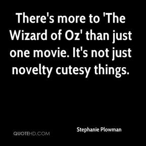 Stephanie Plowman  - There's more to 'The Wizard of Oz' than just one movie. It's not just novelty cutesy things.