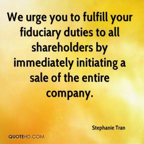 Stephanie Tran  - We urge you to fulfill your fiduciary duties to all shareholders by immediately initiating a sale of the entire company.