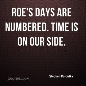 Stephen Peroutka  - Roe's days are numbered. Time is on our side.