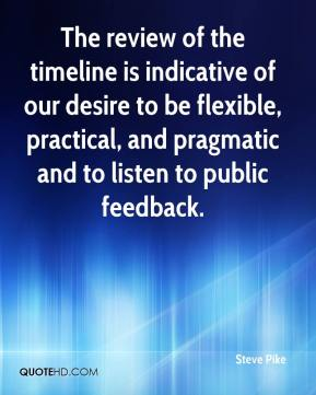 Steve Pike  - The review of the timeline is indicative of our desire to be flexible, practical, and pragmatic and to listen to public feedback.