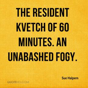 Sue Halpern  - The resident kvetch of 60 Minutes. an unabashed fogy.