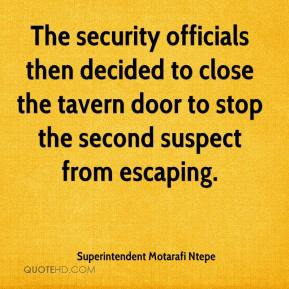 Superintendent Motarafi Ntepe  - The security officials then decided to close the tavern door to stop the second suspect from escaping.