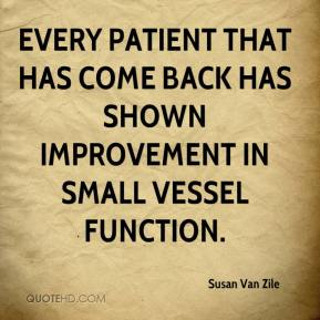 Susan Van Zile  - Every patient that has come back has shown improvement in small vessel function.
