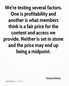Teresa Owens  - We're testing several factors. One is profitability and another is what members think is a fair price for the content and access we provide. Neither is set in stone and the price may end up being a midpoint.