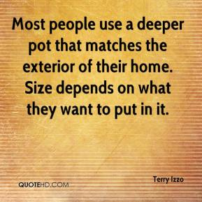 Terry Izzo  - Most people use a deeper pot that matches the exterior of their home. Size depends on what they want to put in it.