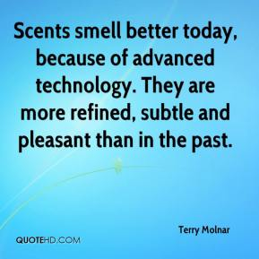 Terry Molnar  - Scents smell better today, because of advanced technology. They are more refined, subtle and pleasant than in the past.
