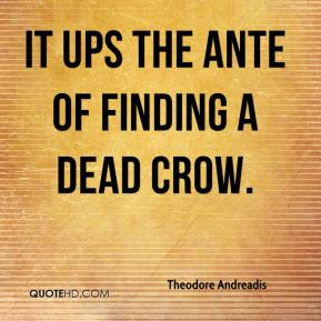 Theodore Andreadis  - It ups the ante of finding a dead crow.