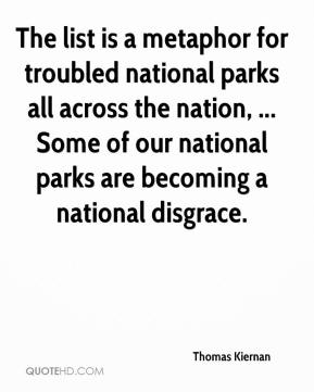 Thomas Kiernan  - The list is a metaphor for troubled national parks all across the nation, ... Some of our national parks are becoming a national disgrace.