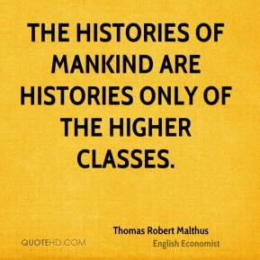 The histories of mankind are histories only of the higher classes.