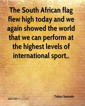 Tokyo Sexwale  - The South African flag flew high today and we again showed the world that we can perform at the highest levels of international sport.