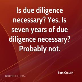 Tom Crouch  - Is due diligence necessary? Yes. Is seven years of due diligence necessary? Probably not.