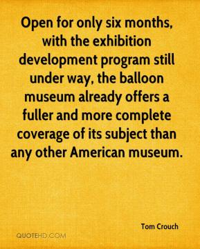 Tom Crouch  - Open for only six months, with the exhibition development program still under way, the balloon museum already offers a fuller and more complete coverage of its subject than any other American museum.