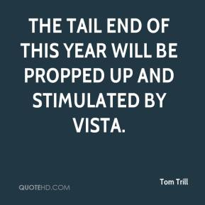 Tom Trill  - The tail end of this year will be propped up and stimulated by Vista.