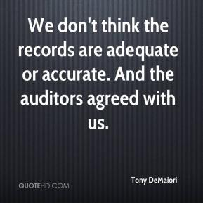Tony DeMaiori  - We don't think the records are adequate or accurate. And the auditors agreed with us.