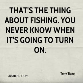 That's the thing about fishing. You never know when it's going to turn on.