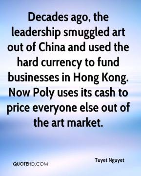Tuyet Nguyet  - Decades ago, the leadership smuggled art out of China and used the hard currency to fund businesses in Hong Kong. Now Poly uses its cash to price everyone else out of the art market.