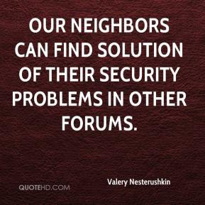 Valery Nesterushkin  - Our neighbors can find solution of their security problems in other forums.
