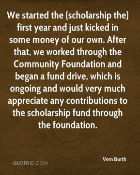 Vern Borth  - We started the (scholarship the) first year and just kicked in some money of our own. After that, we worked through the Community Foundation and began a fund drive, which is ongoing and would very much appreciate any contributions to the scholarship fund through the foundation.