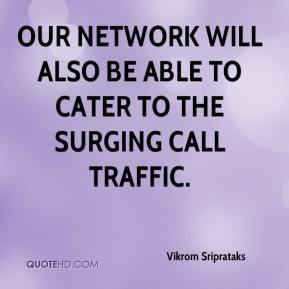 Vikrom Sriprataks  - Our network will also be able to cater to the surging call traffic.