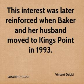 Vincent DeLisi  - This interest was later reinforced when Baker and her husband moved to Kings Point in 1993.