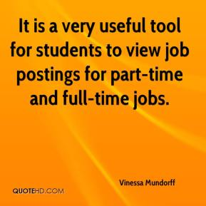 Vinessa Mundorff  - It is a very useful tool for students to view job postings for part-time and full-time jobs.