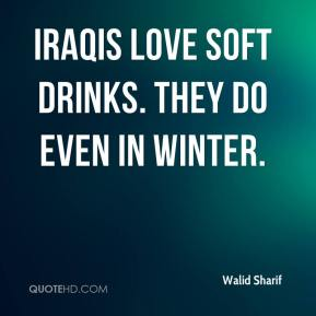Walid Sharif  - Iraqis love soft drinks. They do even in winter.