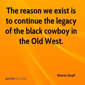 Warren Small  - The reason we exist is to continue the legacy of the black cowboy in the Old West.