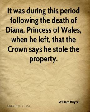 William Boyce  - It was during this period following the death of Diana, Princess of Wales, when he left, that the Crown says he stole the property.
