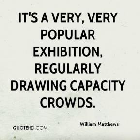 It's a very, very popular exhibition, regularly drawing capacity crowds.