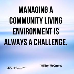 William McCartney  - Managing a community living environment is always a challenge.