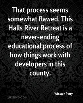 Winston Perry  - That process seems somewhat flawed. This Halls River Retreat is a never-ending educational process of how things work with developers in this county.