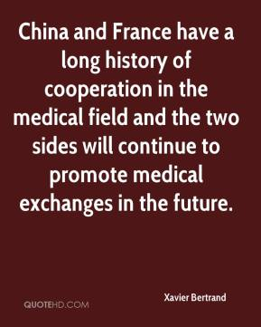 Xavier Bertrand  - China and France have a long history of cooperation in the medical field and the two sides will continue to promote medical exchanges in the future.
